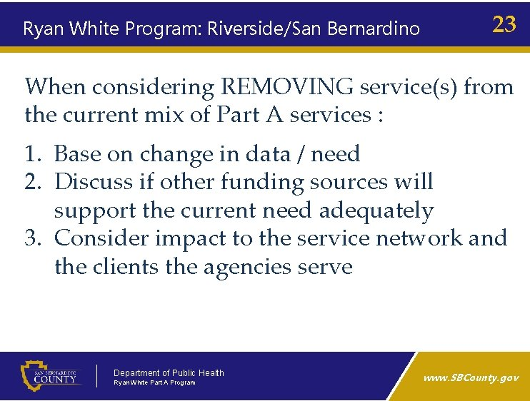Ryan White Program: Riverside/San Bernardino 23 When considering REMOVING service(s) from the current mix