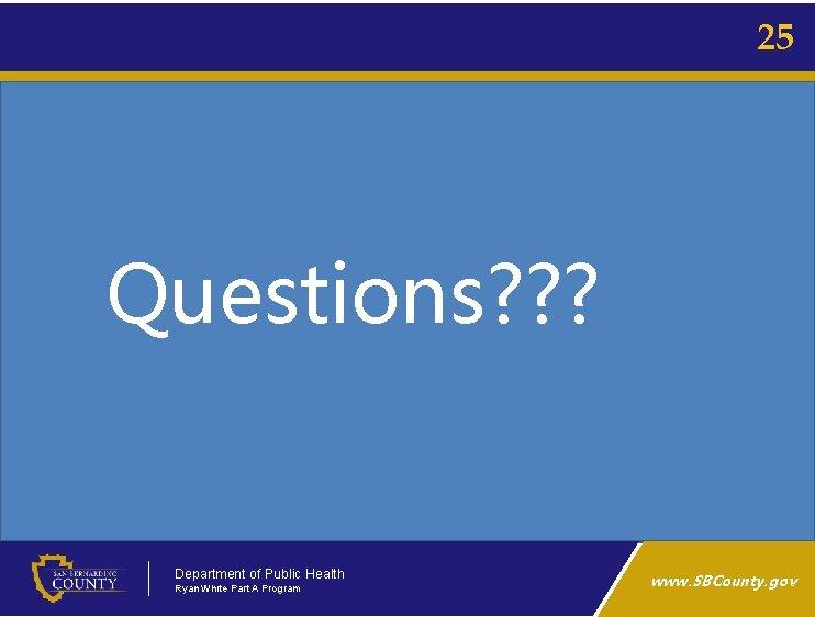 25 Questions? ? ? Department of Public Health Ryan White Part A Program www.