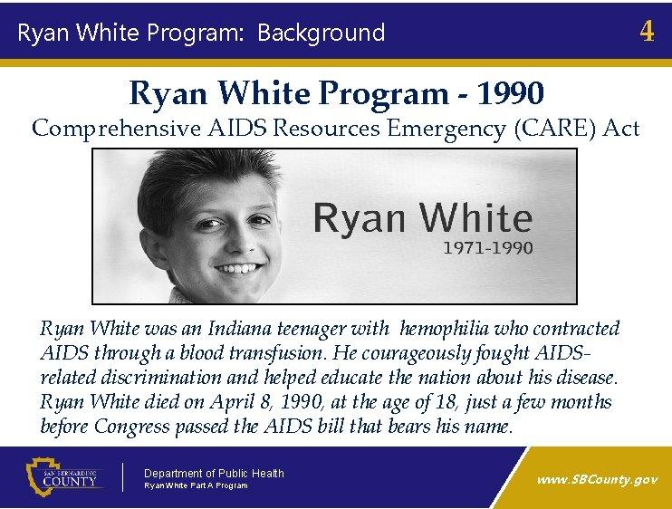 4 Ryan White Program: Background Ryan White Program - 1990 Comprehensive AIDS Resources Emergency