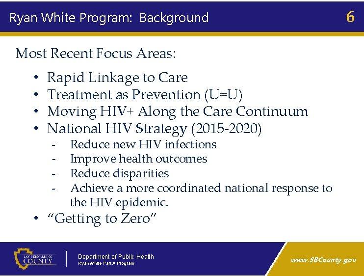 6 Ryan White Program: Background Most Recent Focus Areas: • • Rapid Linkage to
