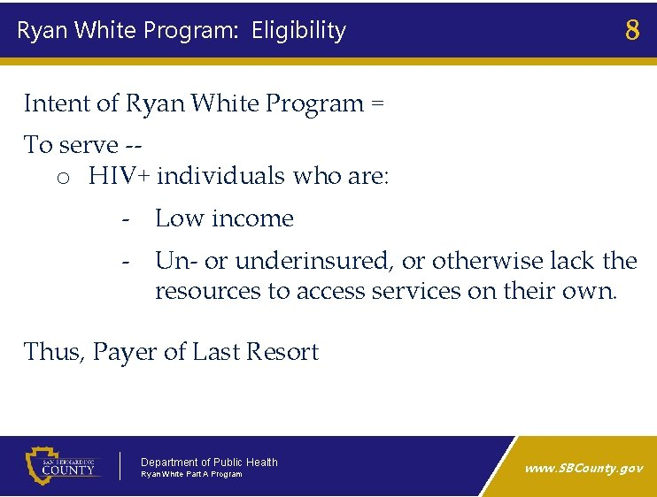 Ryan White Program: Eligibility 8 Intent of Ryan White Program = To serve ‑‑