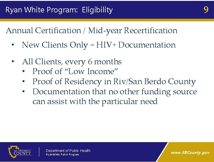 9 Ryan White Program: Eligibility Annual Certification / Mid‑year Recertification • New Clients Only