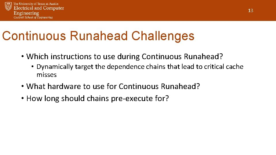 13 Continuous Runahead Challenges • Which instructions to use during Continuous Runahead? • Dynamically