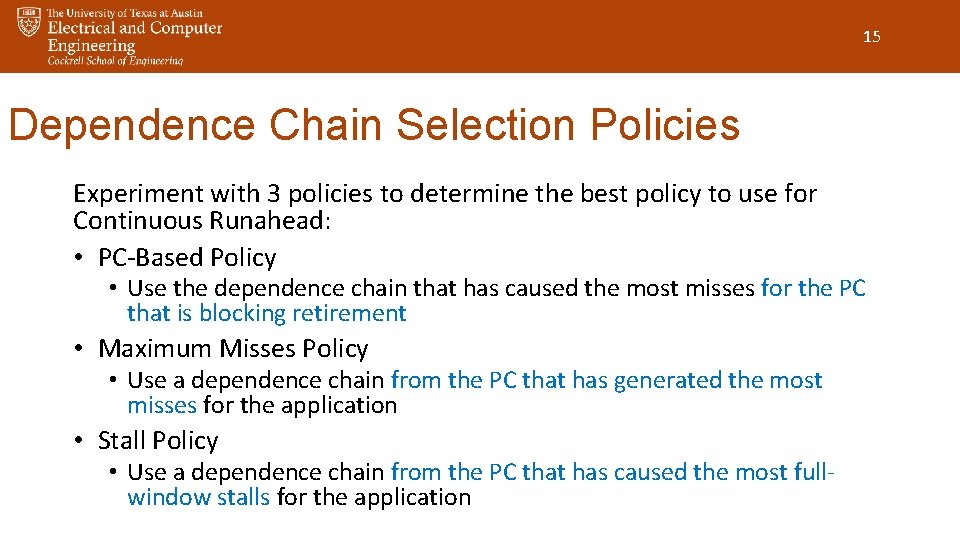 15 Dependence Chain Selection Policies Experiment with 3 policies to determine the best policy