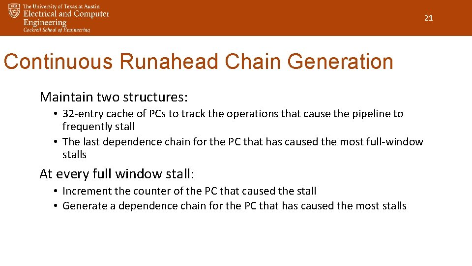 21 Continuous Runahead Chain Generation Maintain two structures: • 32 -entry cache of PCs