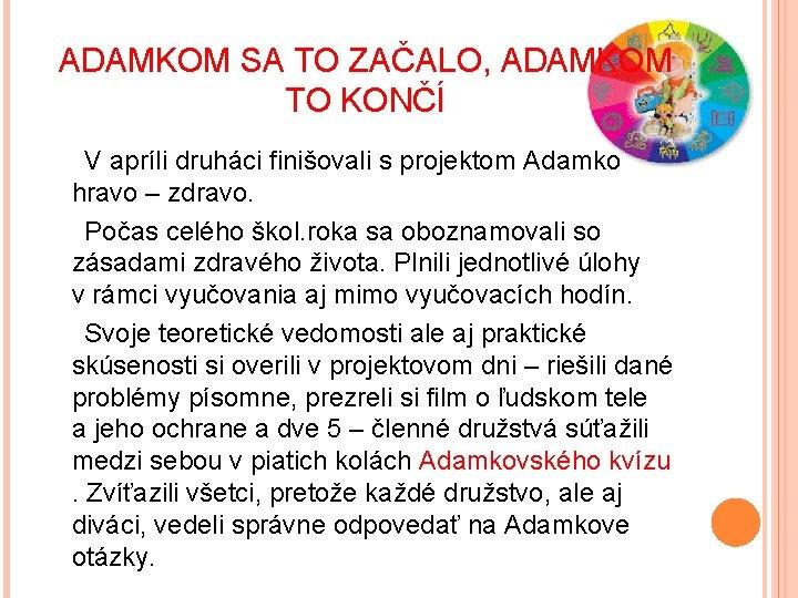 ADAMKOM SA TO ZAČALO, ADAMKOM TO KONČÍ V apríli druháci finišovali s projektom Adamko