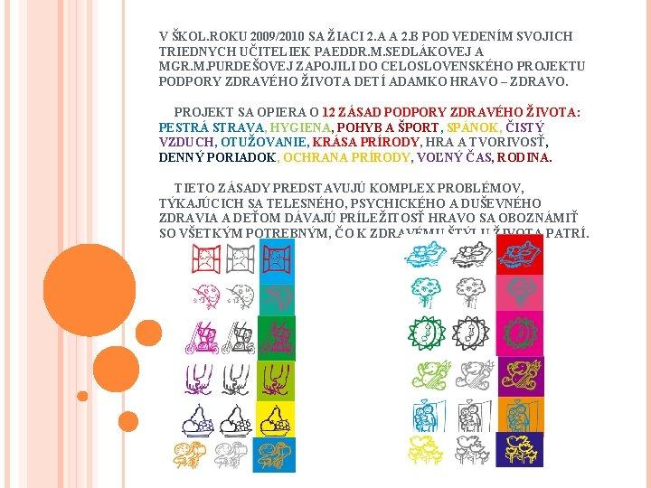 V ŠKOL. ROKU 2009/2010 SA ŽIACI 2. A A 2. B POD VEDENÍM SVOJICH
