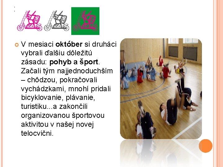 : V mesiaci október si druháci vybrali ďalšiu dôležitú zásadu: pohyb a šport. Začali