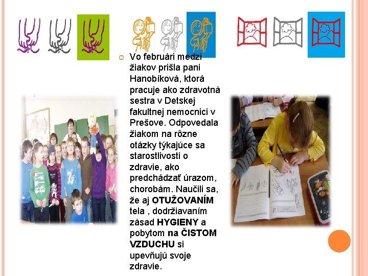 Vo februári medzi žiakov prišla pani Hanobíková, ktorá pracuje ako zdravotná sestra v