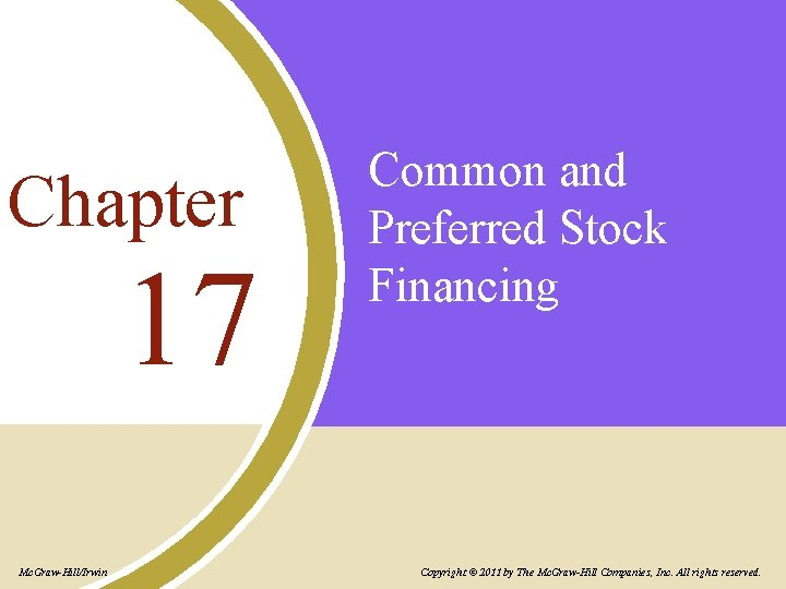 Chapter 17 Mc. Graw-Hill/Irwin Common and Preferred Stock Financing Copyright © 2011 by The