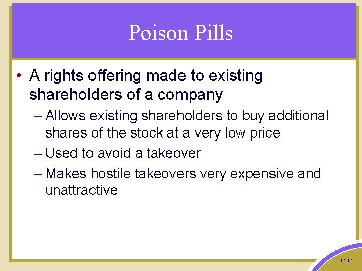 Poison Pills • A rights offering made to existing shareholders of a company –