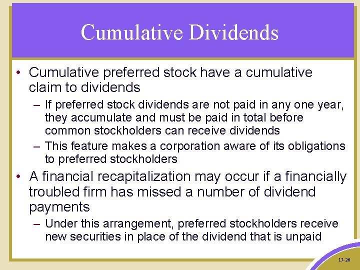 Cumulative Dividends • Cumulative preferred stock have a cumulative claim to dividends – If