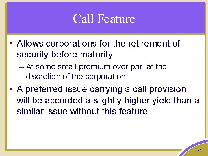Call Feature • Allows corporations for the retirement of security before maturity – At