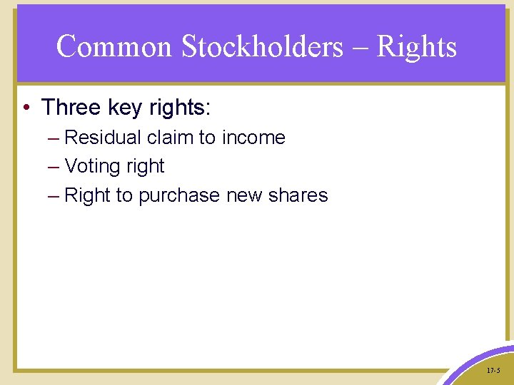 Common Stockholders – Rights • Three key rights: – Residual claim to income –