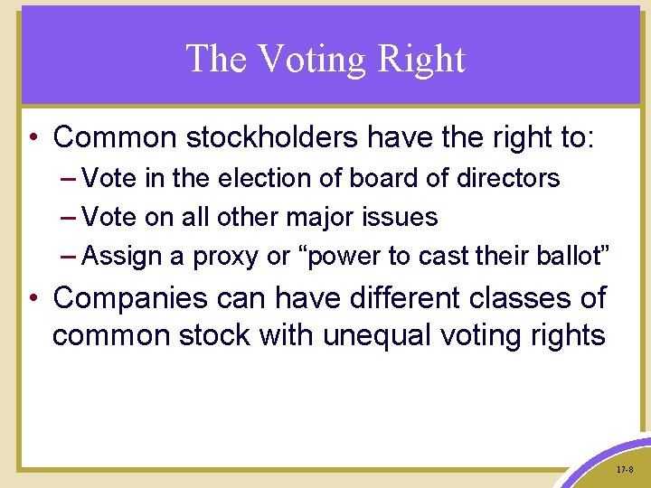 The Voting Right • Common stockholders have the right to: – Vote in the