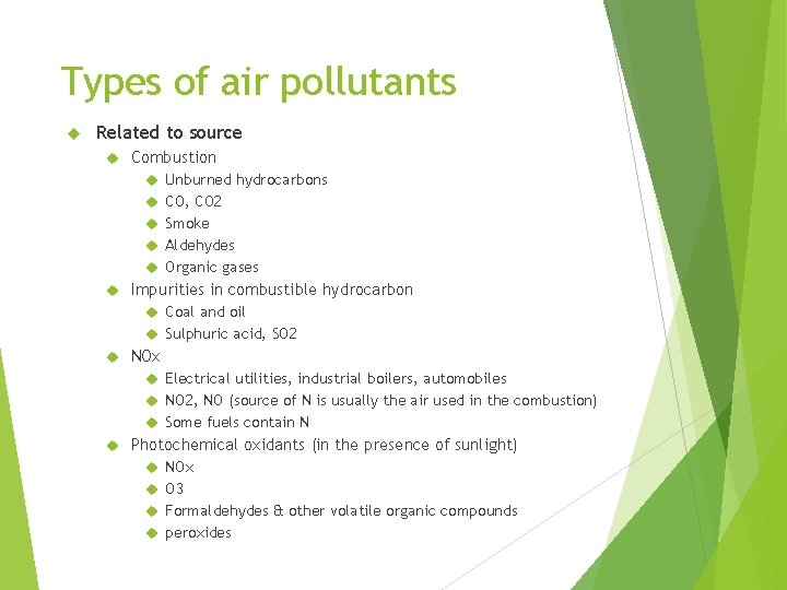 Types of air pollutants Related to source Combustion Unburned hydrocarbons CO, CO 2 Smoke