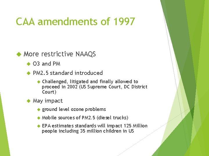 CAA amendments of 1997 More restrictive NAAQS O 3 and PM PM 2. 5