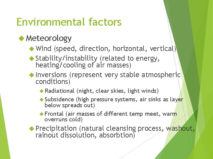 Environmental factors Meteorology Wind (speed, direction, horizontal, vertical) Stability/instability (related to energy, heating/cooling of
