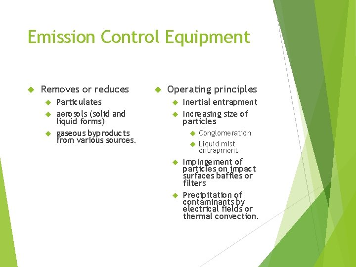 Emission Control Equipment Removes or reduces Particulates aerosols (solid and liquid forms) gaseous byproducts