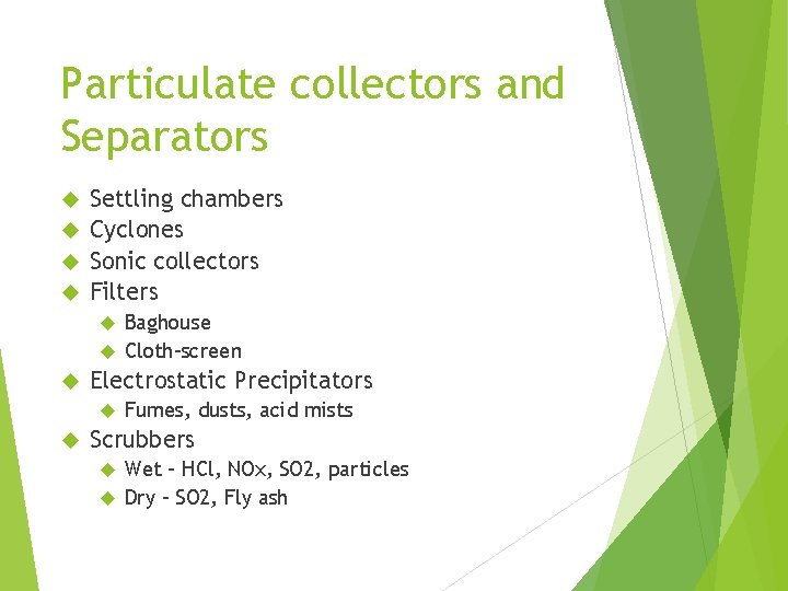 Particulate collectors and Separators Settling chambers Cyclones Sonic collectors Filters Baghouse Cloth-screen Electrostatic Precipitators