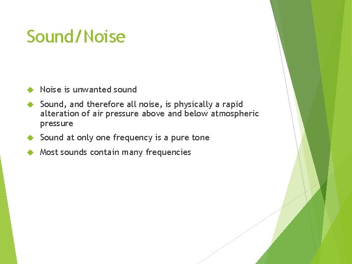 Sound/Noise is unwanted sound Sound, and therefore all noise, is physically a rapid alteration