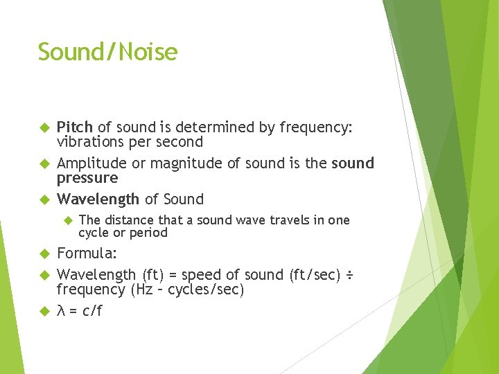 Sound/Noise Pitch of sound is determined by frequency: vibrations per second Amplitude or magnitude