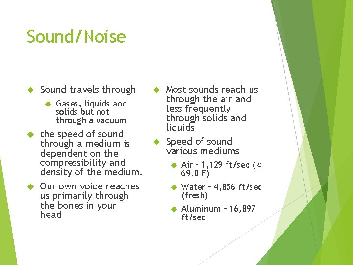 Sound/Noise Sound travels through Gases, liquids and solids but not through a vacuum the
