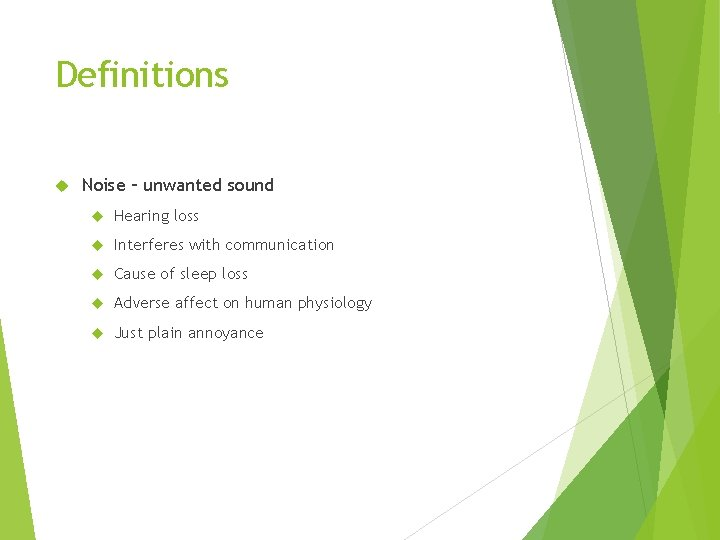Definitions Noise – unwanted sound Hearing loss Interferes with communication Cause of sleep loss