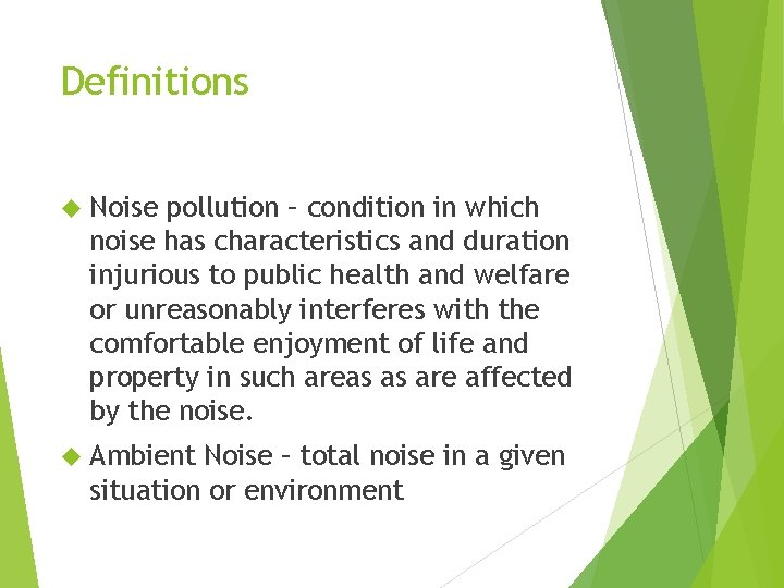 Definitions Noise pollution – condition in which noise has characteristics and duration injurious to
