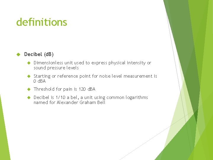 definitions Decibel (d. B) Dimensionless unit used to express physical intensity or sound pressure
