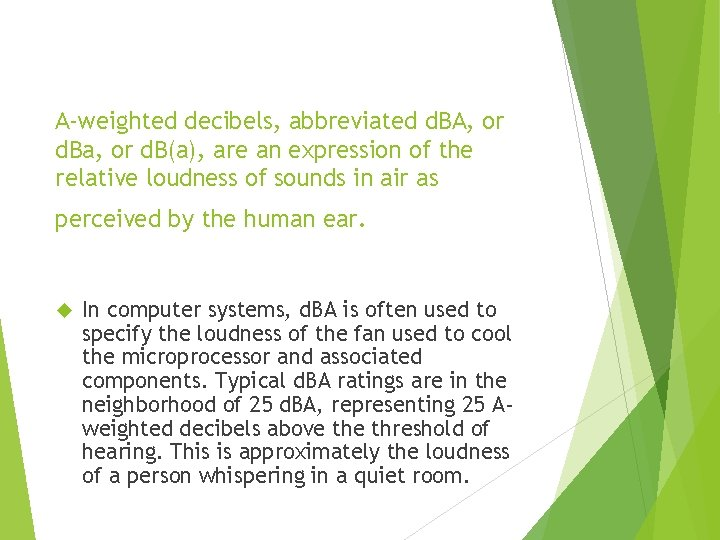 A-weighted decibels, abbreviated d. BA, or d. Ba, or d. B(a), are an expression
