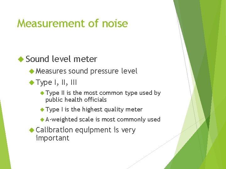 Measurement of noise Sound level meter Measures sound pressure level Type I, III Type