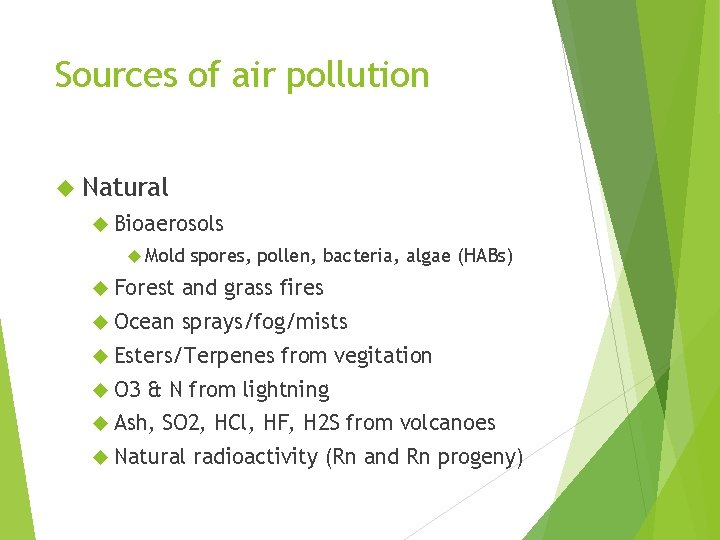 Sources of air pollution Natural Bioaerosols Mold spores, pollen, bacteria, algae (HABs) Forest and