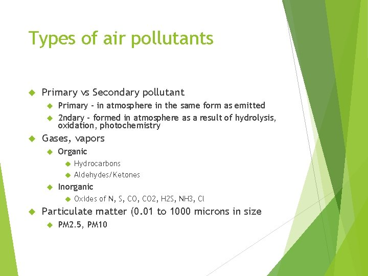 Types of air pollutants Primary vs Secondary pollutant Primary – in atmosphere in the