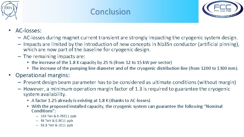Conclusion • AC-losses: – AC-losses during magnet current transient are strongly impacting the cryogenic