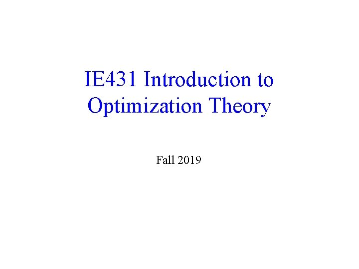 IE 431 Introduction to Optimization Theory Fall 2019