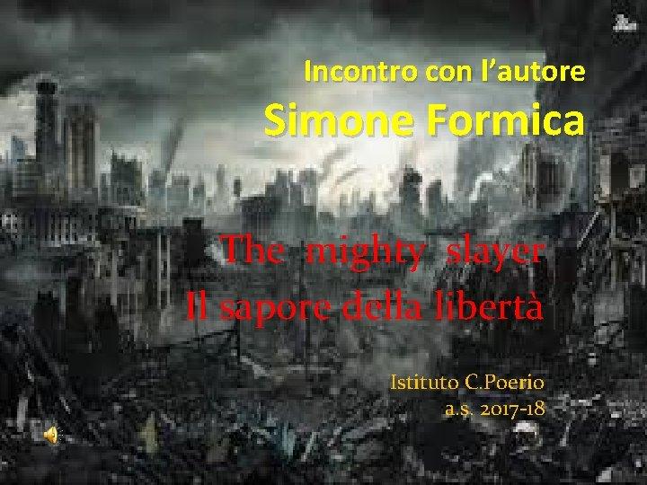 Incontro con l'autore Simone Formica The mighty slayer Il sapore della libertà Istituto C.