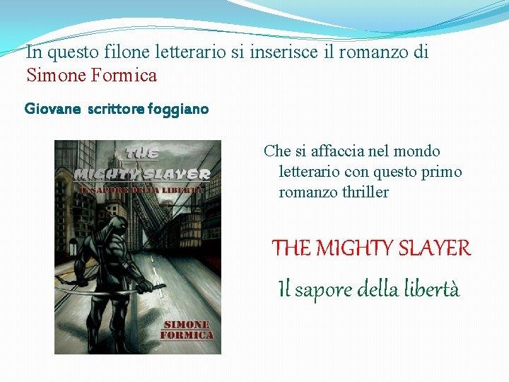 In questo filone letterario si inserisce il romanzo di Simone Formica Giovane scrittore foggiano