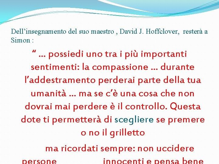 """Dell'insegnamento del suo maestro , David J. Hoffclover, resterà a Simon : """" …"""