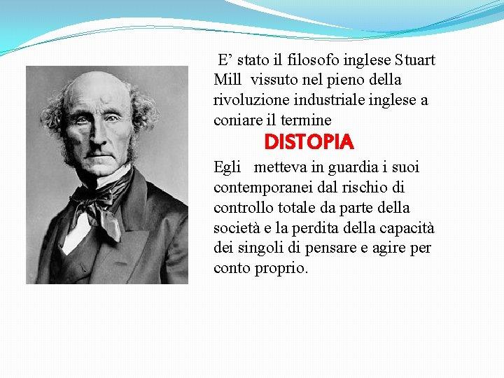 E' stato il filosofo inglese Stuart Mill vissuto nel pieno della rivoluzione industriale inglese