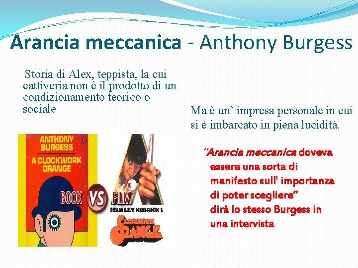 Arancia meccanica - Anthony Burgess Storia di Alex, teppista, la cui cattiveria non è