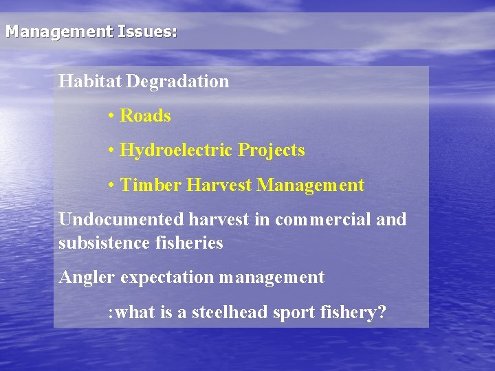 Management Issues: Habitat Degradation • Roads • Hydroelectric Projects • Timber Harvest Management Undocumented