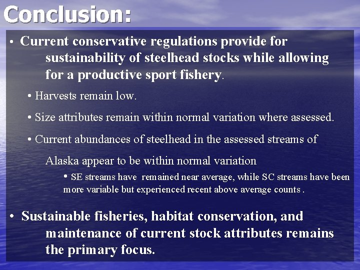 Conclusion: • Current conservative regulations provide for sustainability of steelhead stocks while allowing for
