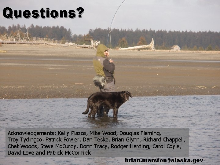 Questions? Acknowledgements; Kelly Piazza, Mike Wood, Douglas Fleming, Troy Tydingco, Patrick Fowler, Dan Teske,