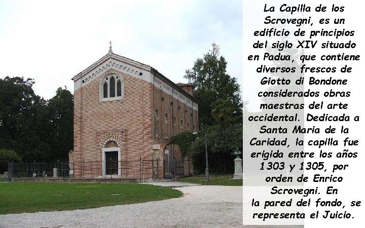 La Capilla de los Scrovegni, es un edificio de principios del siglo XIV situado