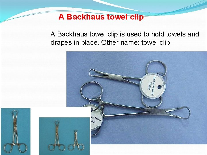 A Backhaus towel clip is used to hold towels and drapes in place. Other