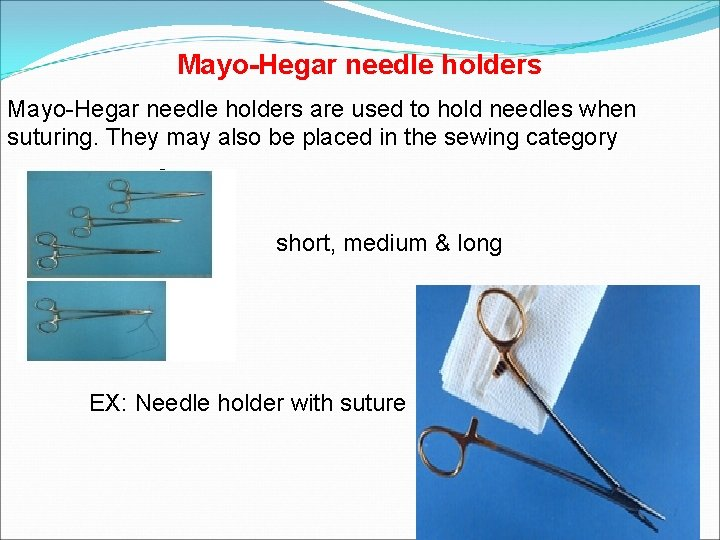 Mayo-Hegar needle holders are used to hold needles when suturing. They may also be