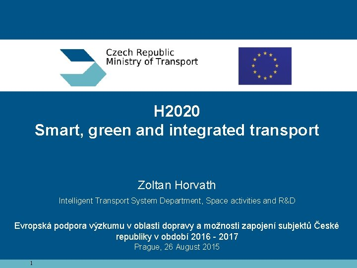 H 2020 Smart, green and integrated transport Zoltan Horvath Intelligent Transport System Department, Space