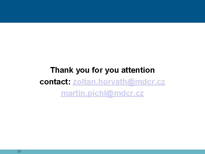 Thank you for you attention contact: zoltan. horvath@mdcr. cz martin. pichl@mdcr. cz 13