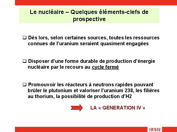 Le nucléaire – Quelques éléments-clefs de prospective q Dès lors, selon certaines sources, toutes